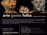 """Padula: il 9 aprile in Certosa appuntamento con """"Arte Genio Follia"""""""