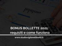Bonus Bollette 2021: requisiti e come funziona – a cura dello Studio Viglione Libretti & Partners